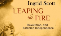 Raamat Ingrid Scottilt Leaping the Fire, War and Independence. Estonia, 1905-1924