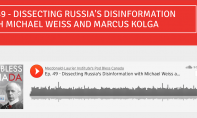 MLI Podcast: DISSECTING RUSSIA'S DISINFORMATION WITH MICHAEL WEISS AND MARCUS KOLGA