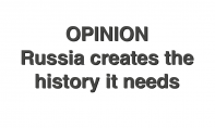 Russia creates the history it needs